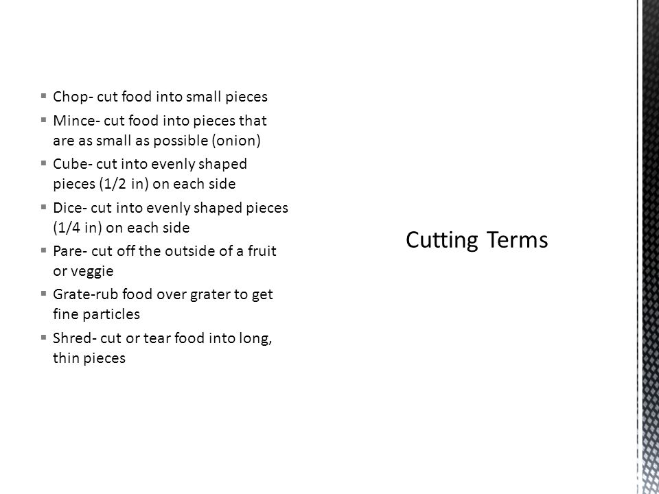 Cutting Terms Chop- cut food into small pieces