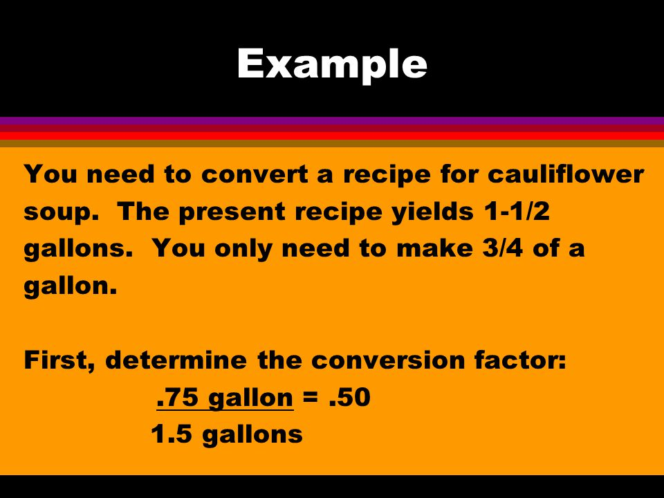 Example You need to convert a recipe for cauliflower