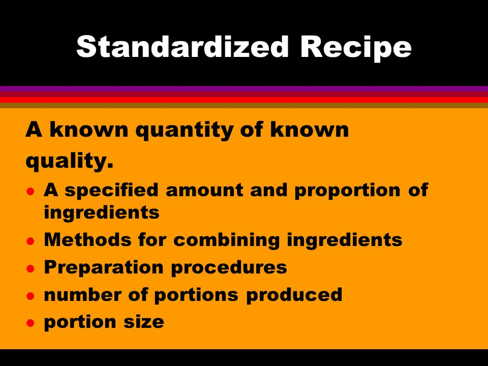 Standardized Recipe A known quantity of known quality.