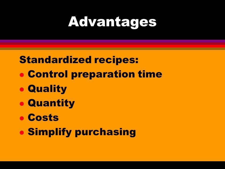 Advantages Standardized recipes: Control preparation time Quality