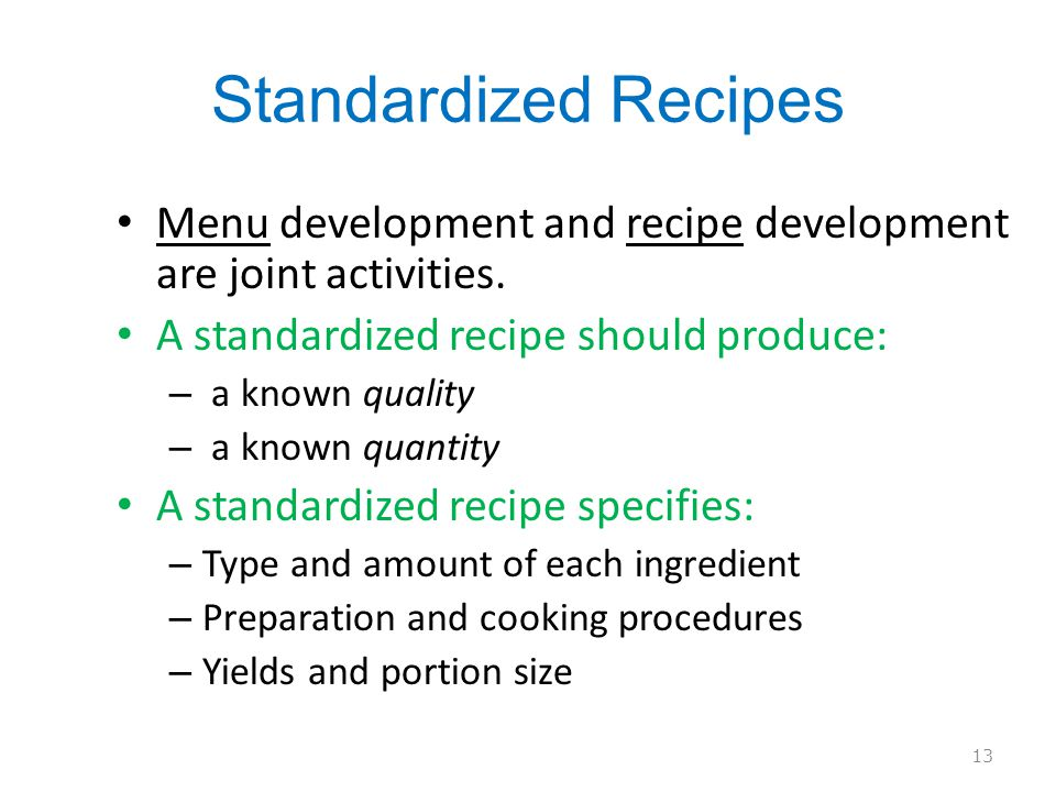 Standardized Recipes Menu development and recipe development are joint activities. A standardized recipe should produce:
