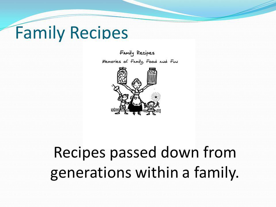 Recipes passed down from generations within a family.
