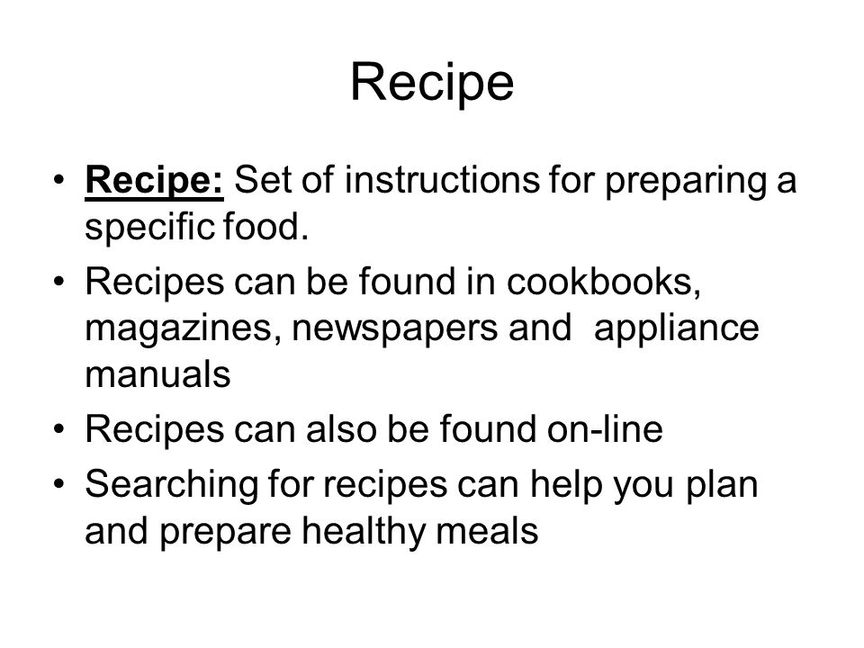 Recipe Recipe: Set of instructions for preparing a specific food.