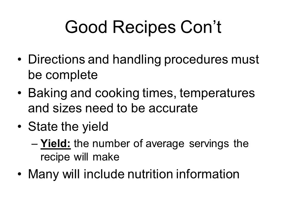 Good Recipes Con't Directions and handling procedures must be complete