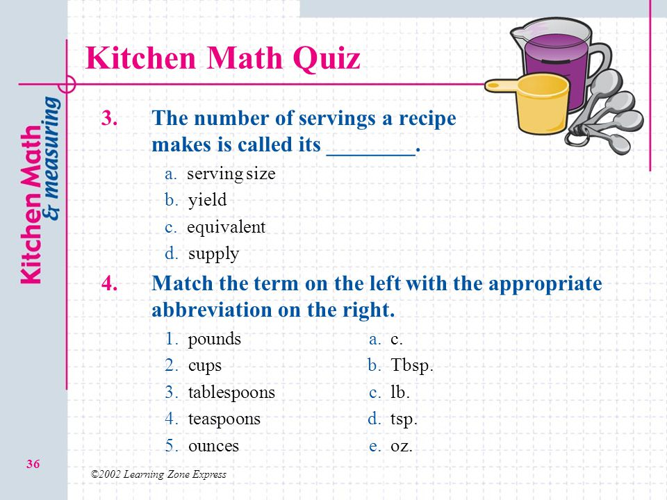 Kitchen Math Quiz 3. The number of servings a recipe makes is called its ________. a. serving size.