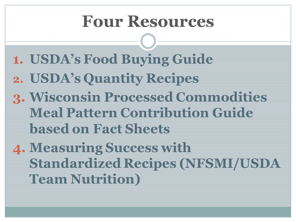 Four Resources USDA's Food Buying Guide USDA's Quantity Recipes