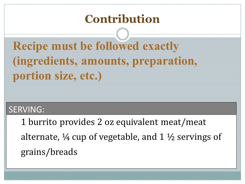 Contribution Recipe must be followed exactly (ingredients, amounts, preparation, portion size, etc.)