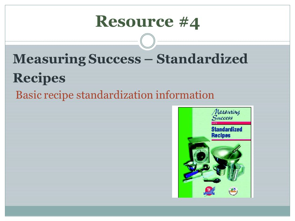 Resource #4 Measuring Success – Standardized Recipes
