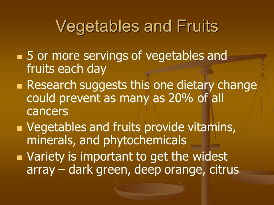 Vegetables and Fruits 5 or more servings of vegetables and fruits each day.