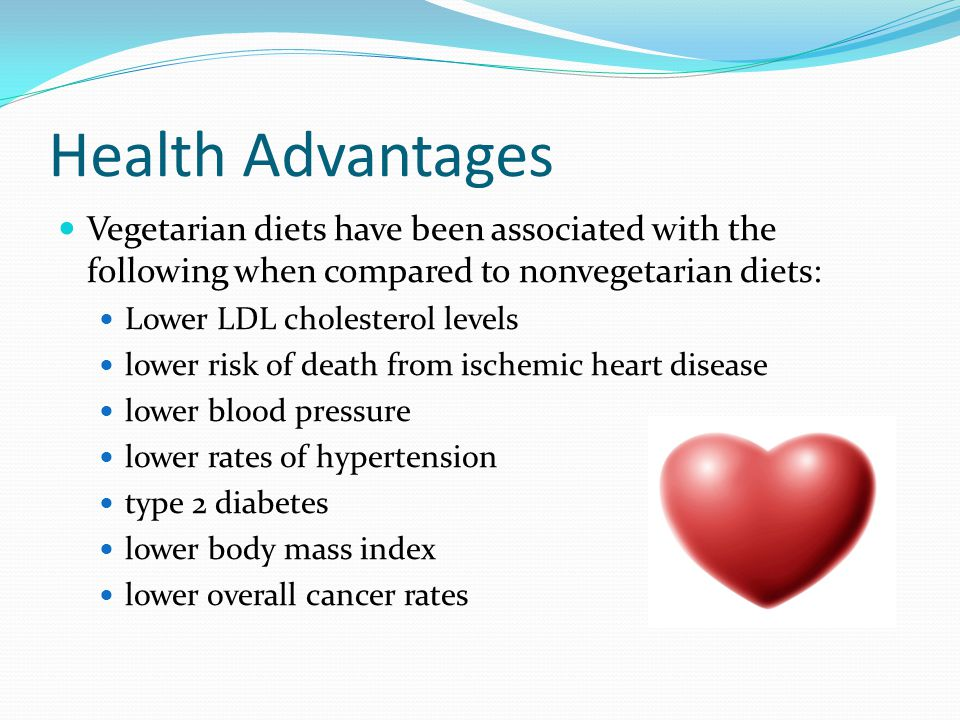 Health Advantages Vegetarian diets have been associated with the following when compared to nonvegetarian diets: