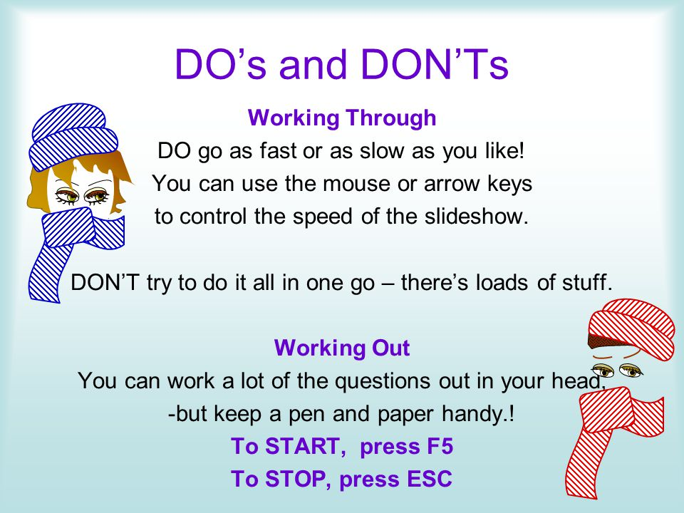 DO's and DON'Ts Working Through DO go as fast or as slow as you like!