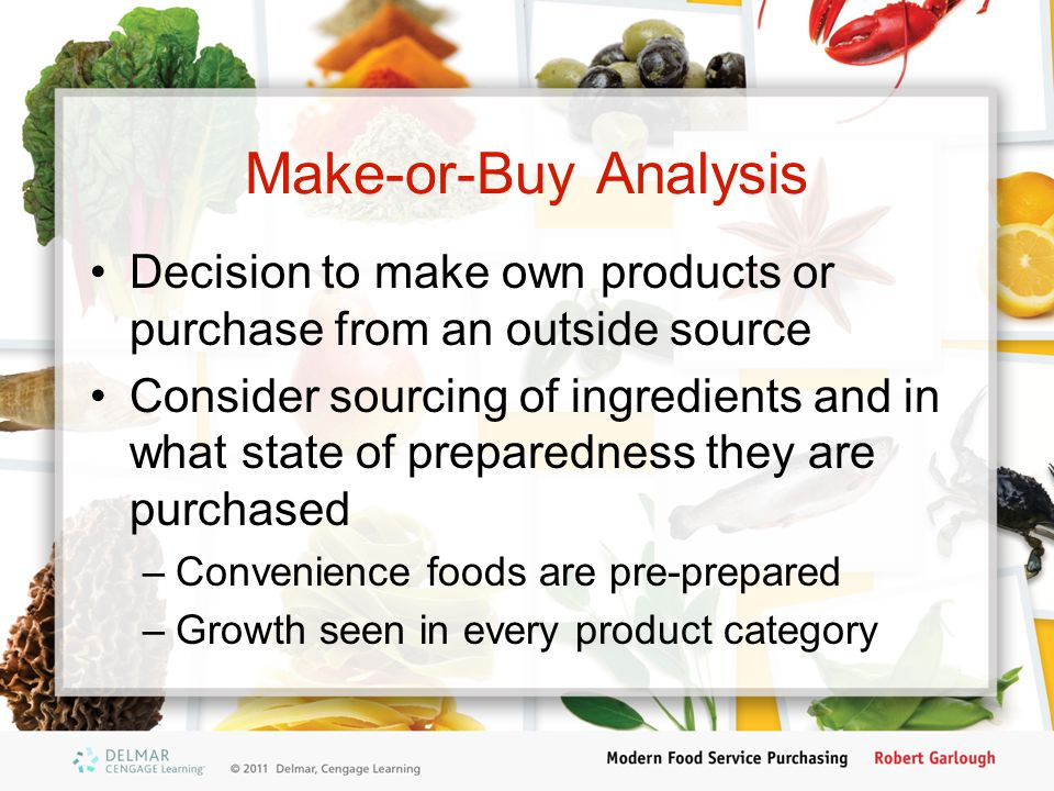 Make-or-Buy Analysis Decision to make own products or purchase from an outside source.