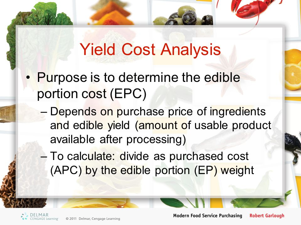 Yield Cost Analysis Purpose is to determine the edible portion cost (EPC)