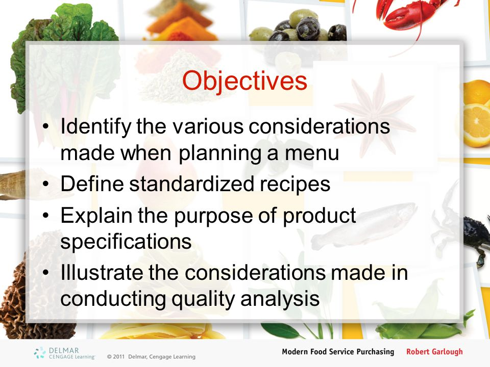 Objectives Identify the various considerations made when planning a menu. Define standardized recipes.