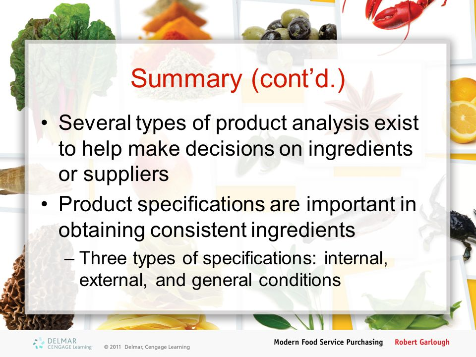 Summary (cont'd.) Several types of product analysis exist to help make decisions on ingredients or suppliers.