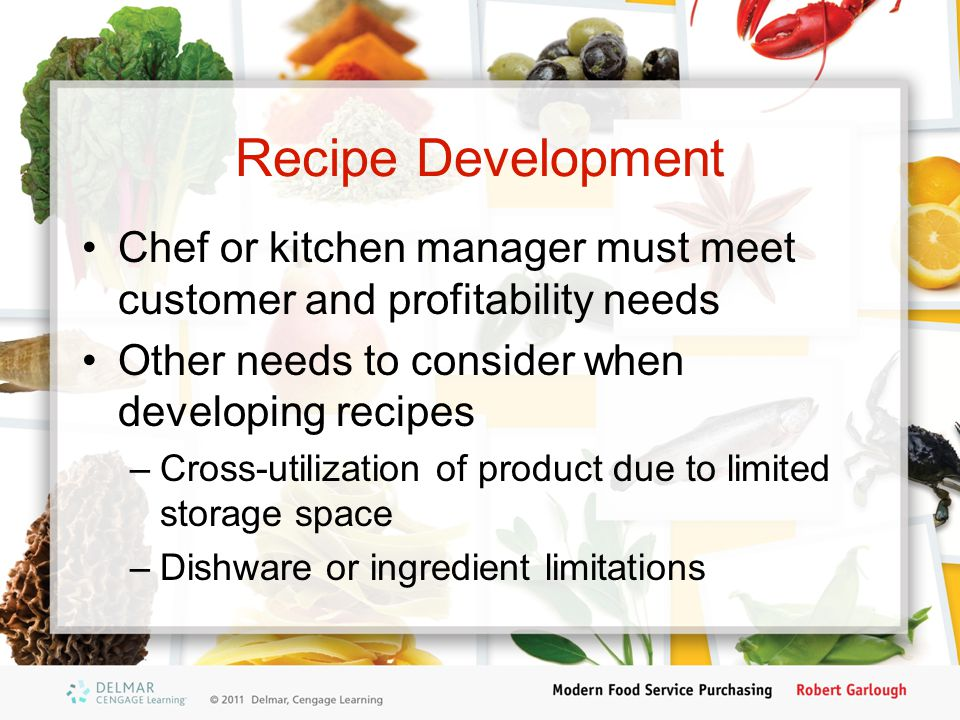 Recipe Development Chef or kitchen manager must meet customer and profitability needs. Other needs to consider when developing recipes.