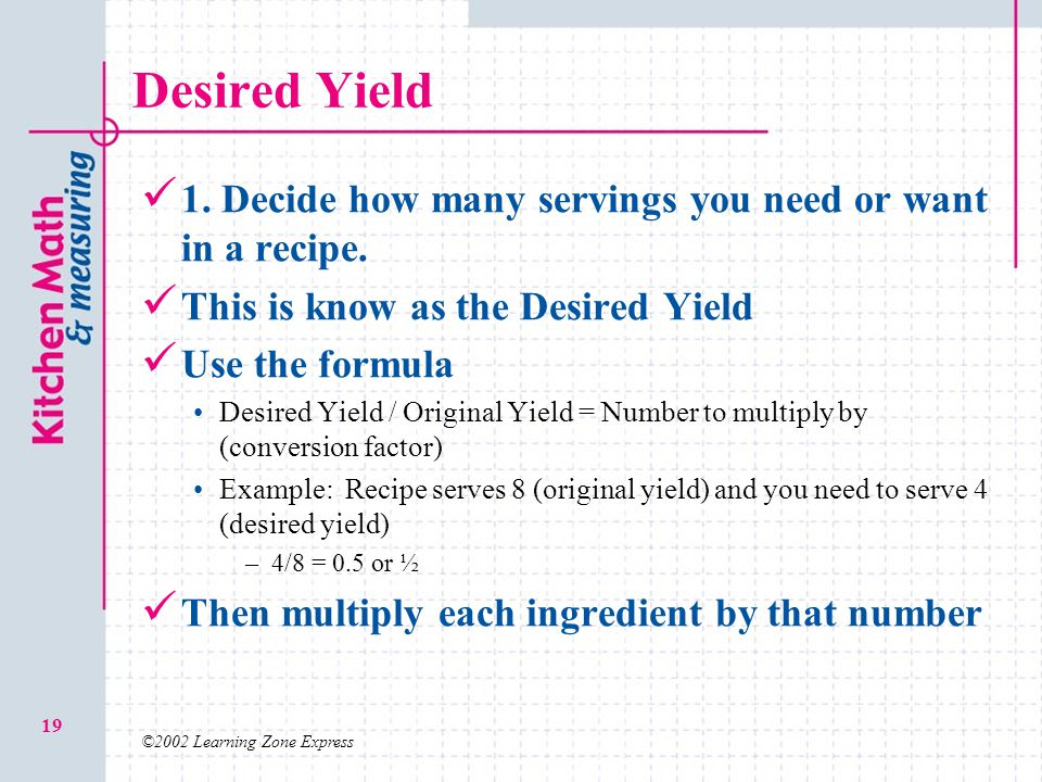 Desired Yield 1. Decide how many servings you need or want in a recipe. This is know as the Desired Yield.