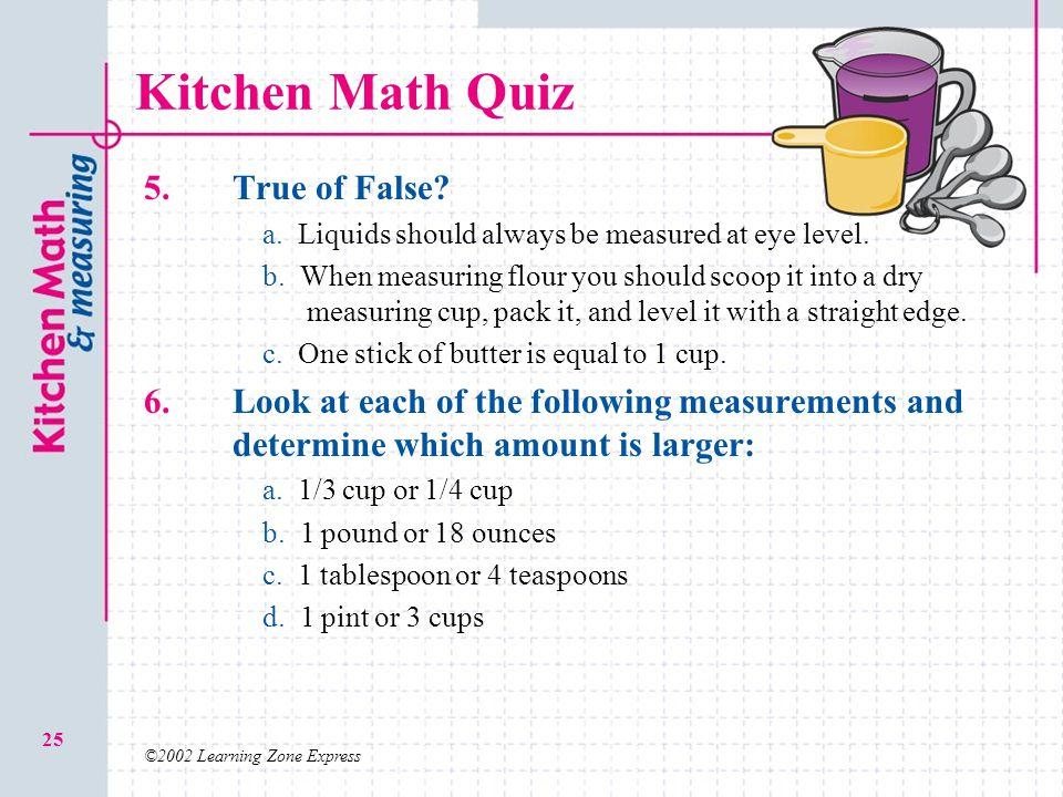 Kitchen Math Quiz 5. True of False