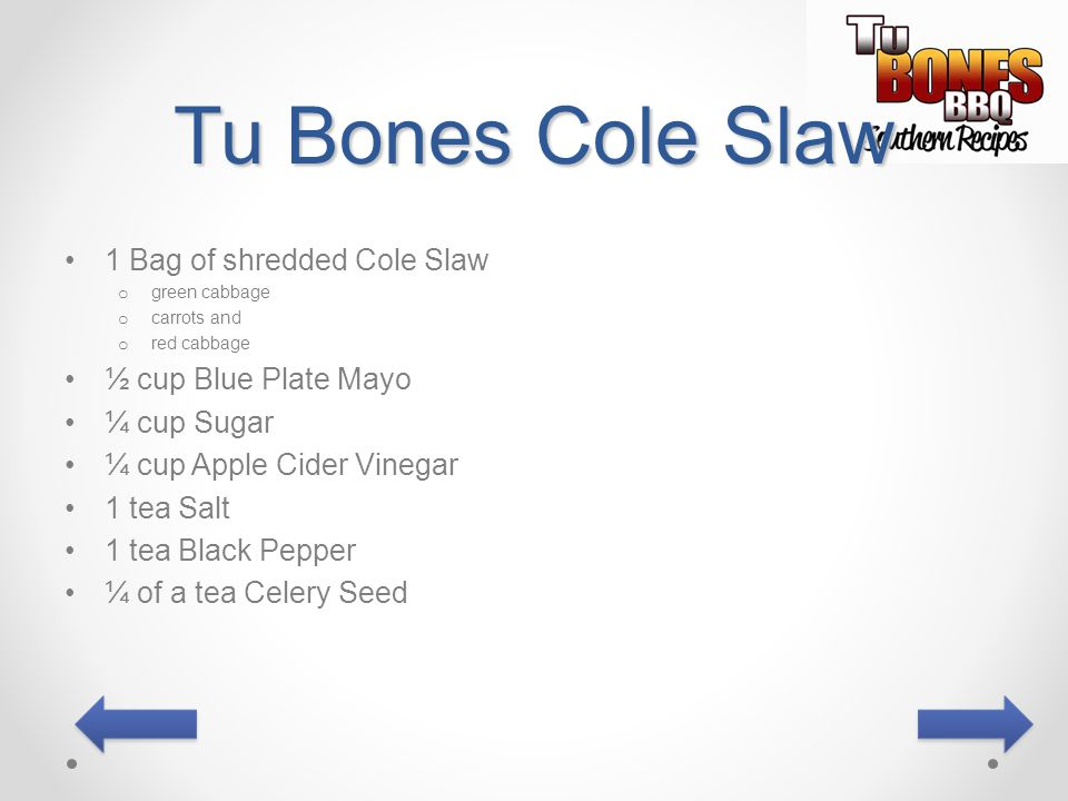 Tu Bones Cole Slaw 1 Bag of shredded Cole Slaw ½ cup Blue Plate Mayo