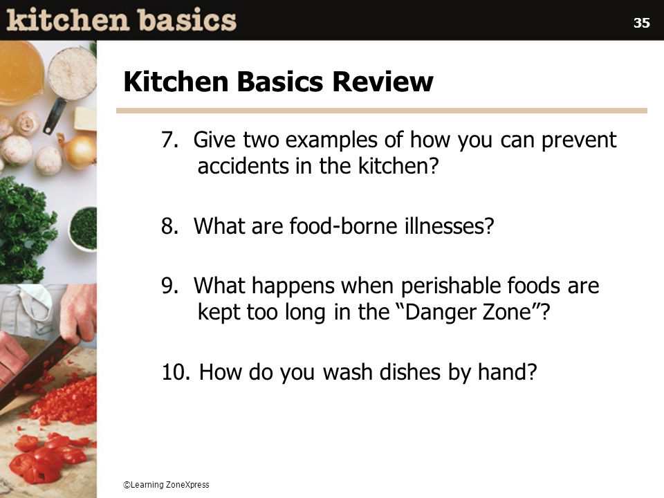 Kitchen Basics Review 7. Give two examples of how you can prevent accidents in the kitchen 8. What are food-borne illnesses