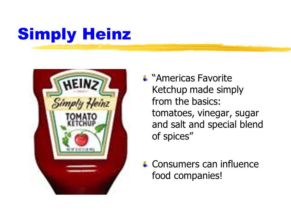 Simply Heinz Americas Favorite Ketchup made simply from the basics: tomatoes, vinegar, sugar and salt and special blend of spices