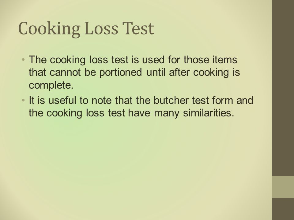 Cooking Loss Test The cooking loss test is used for those items that cannot be portioned until after cooking is complete.