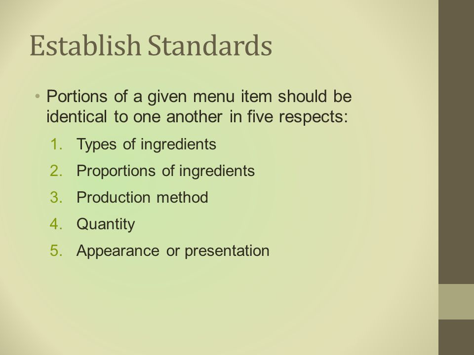 Establish Standards Portions of a given menu item should be identical to one another in five respects: