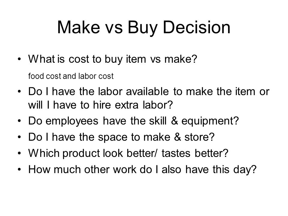Make vs Buy Decision What is cost to buy item vs make