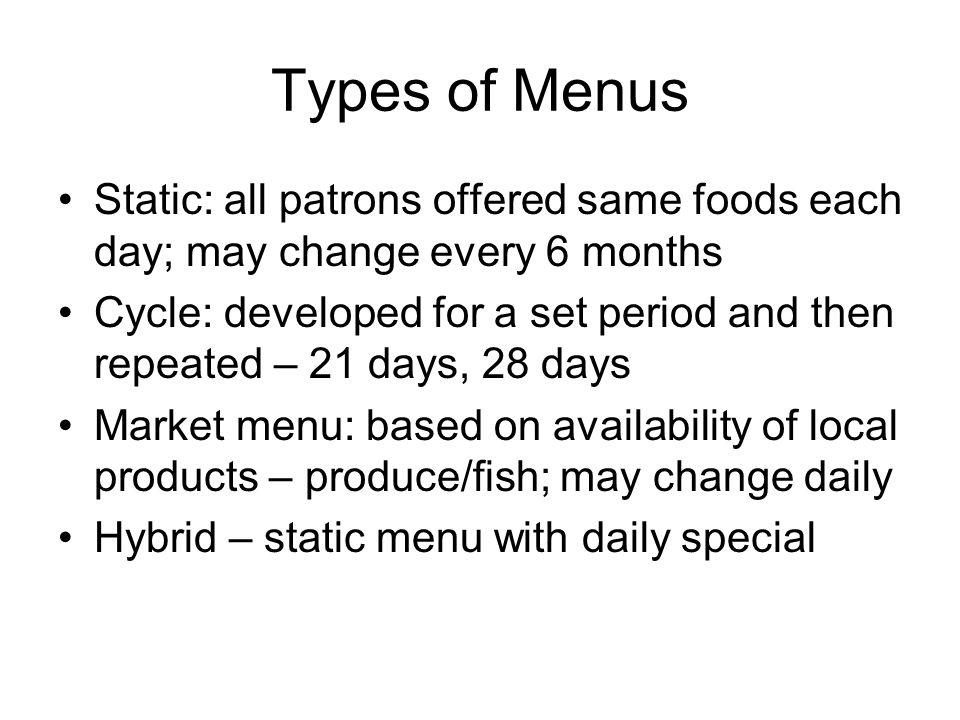 Types of Menus Static: all patrons offered same foods each day; may change every 6 months.