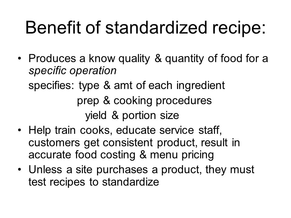 Benefit of standardized recipe: