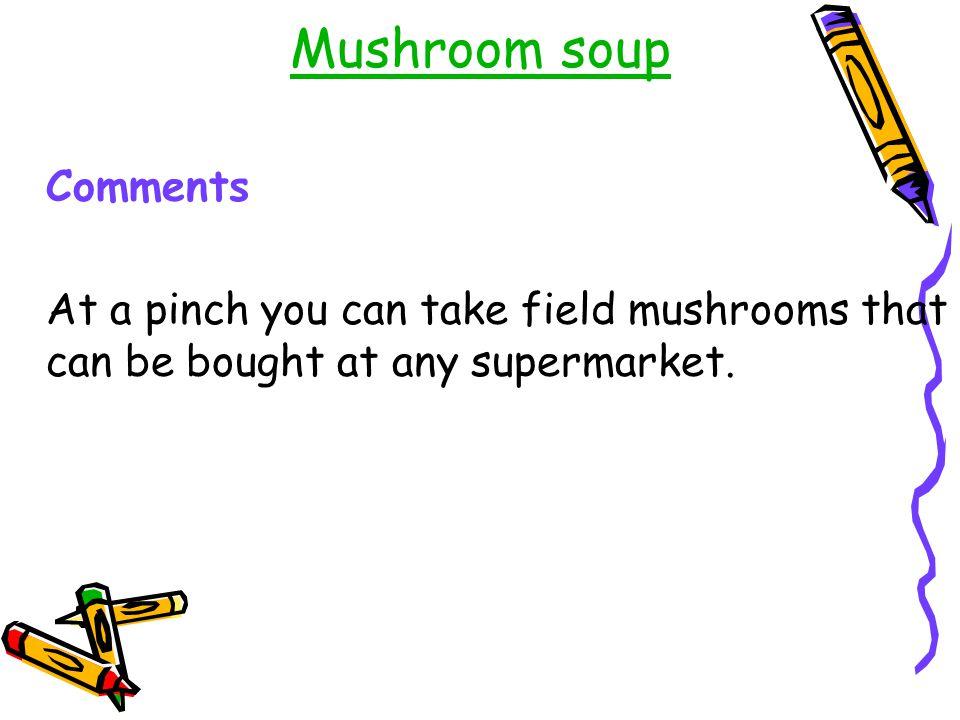 Mushroom soup Comments