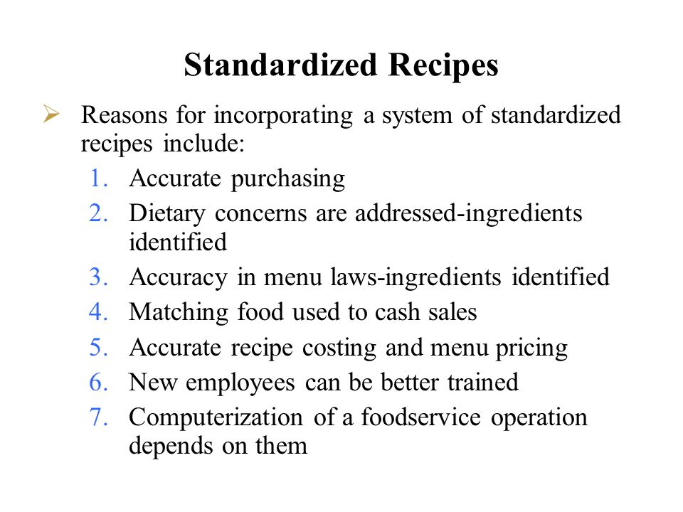 Standardized Recipes Reasons for incorporating a system of standardized recipes include: Accurate purchasing.