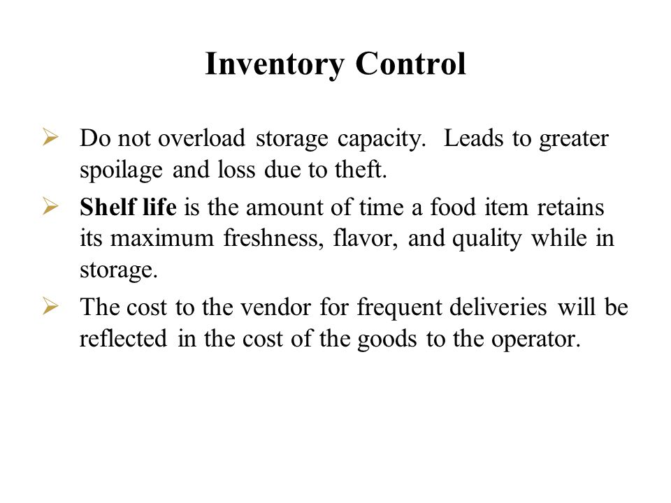 Inventory Control Do not overload storage capacity. Leads to greater spoilage and loss due to theft.