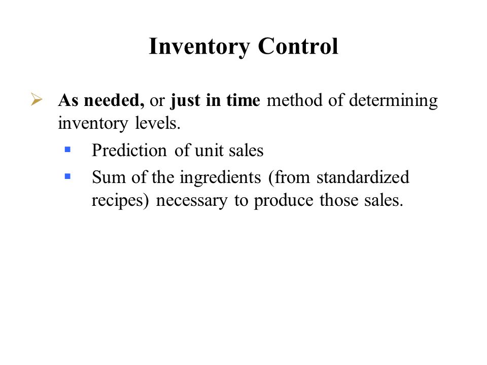 Inventory Control As needed, or just in time method of determining inventory levels. Prediction of unit sales.