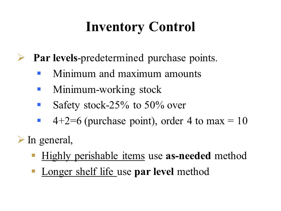 Inventory Control Par levels-predetermined purchase points.
