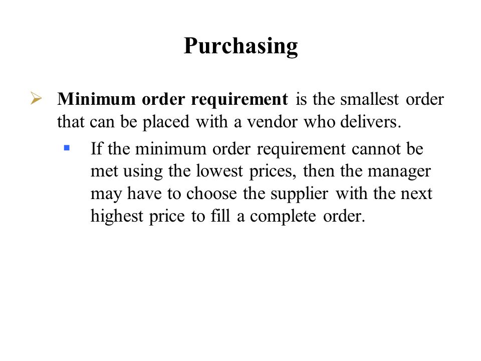 Purchasing Minimum order requirement is the smallest order that can be placed with a vendor who delivers.