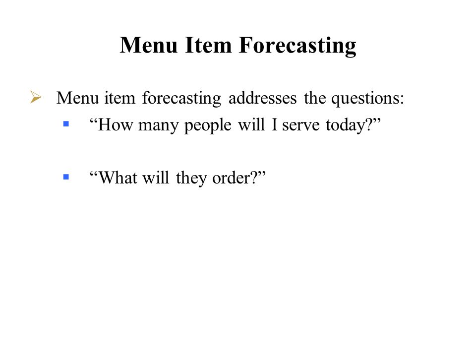 Menu Item Forecasting Menu item forecasting addresses the questions:
