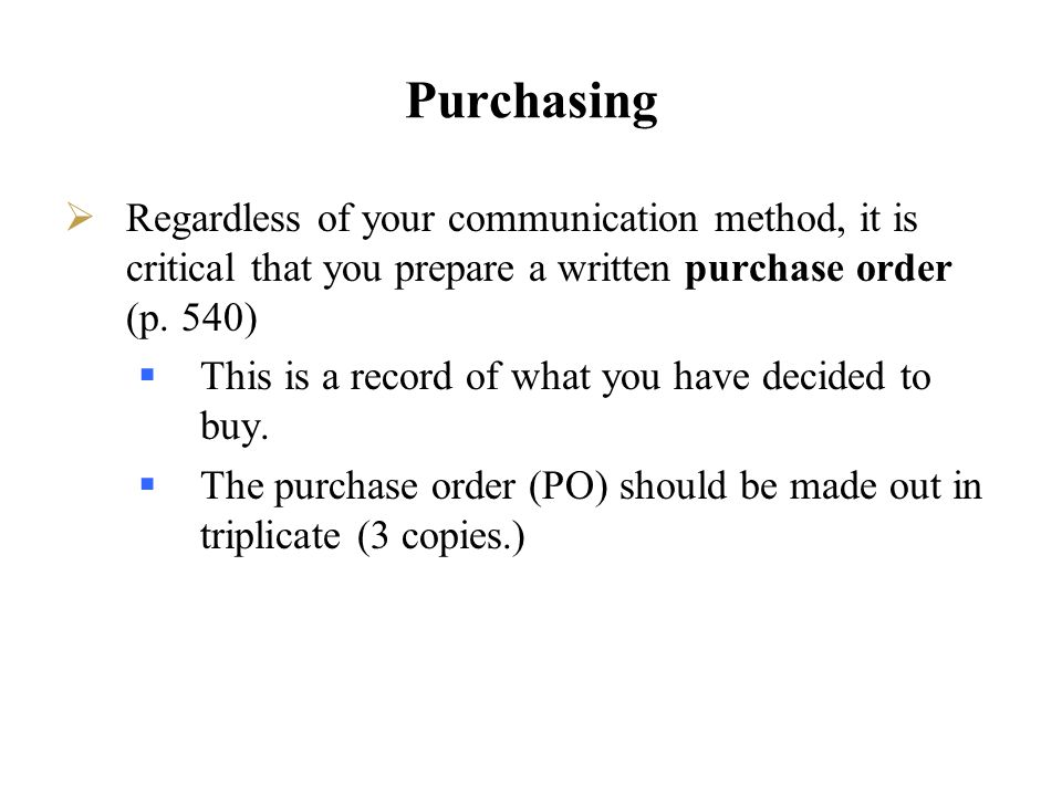 Purchasing Regardless of your communication method, it is critical that you prepare a written purchase order (p. 540)