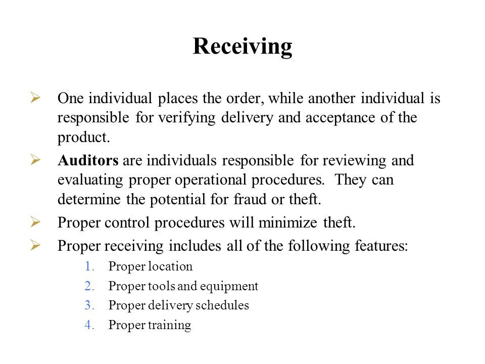 Receiving One individual places the order, while another individual is responsible for verifying delivery and acceptance of the product.