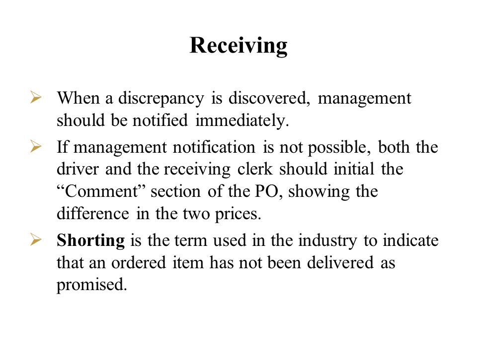 Receiving When a discrepancy is discovered, management should be notified immediately.