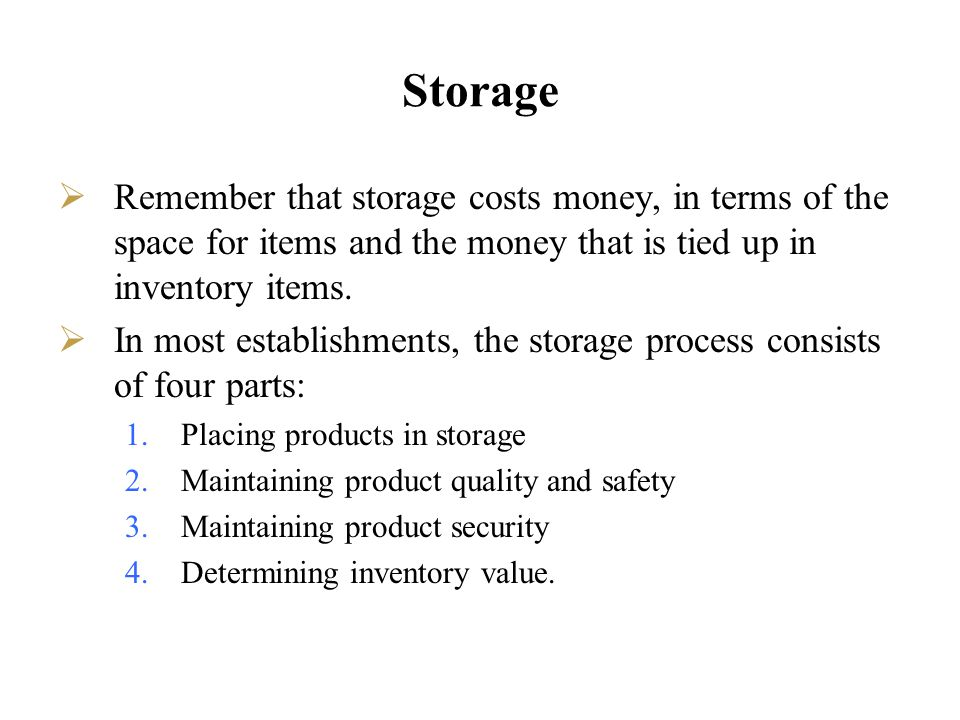 Storage Remember that storage costs money, in terms of the space for items and the money that is tied up in inventory items.