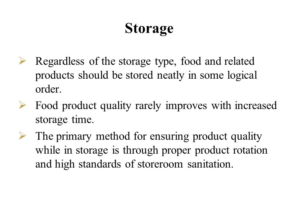Storage Regardless of the storage type, food and related products should be stored neatly in some logical order.