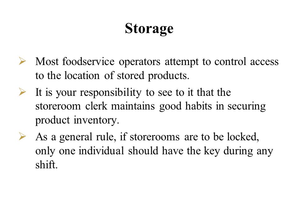 Storage Most foodservice operators attempt to control access to the location of stored products.