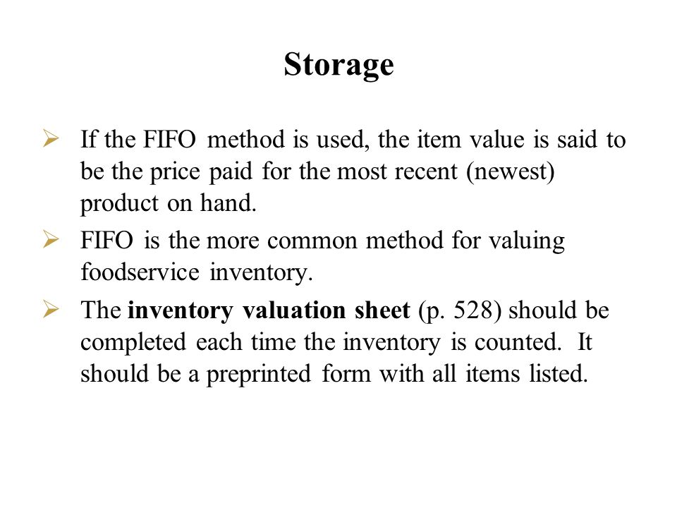 Storage If the FIFO method is used, the item value is said to be the price paid for the most recent (newest) product on hand.