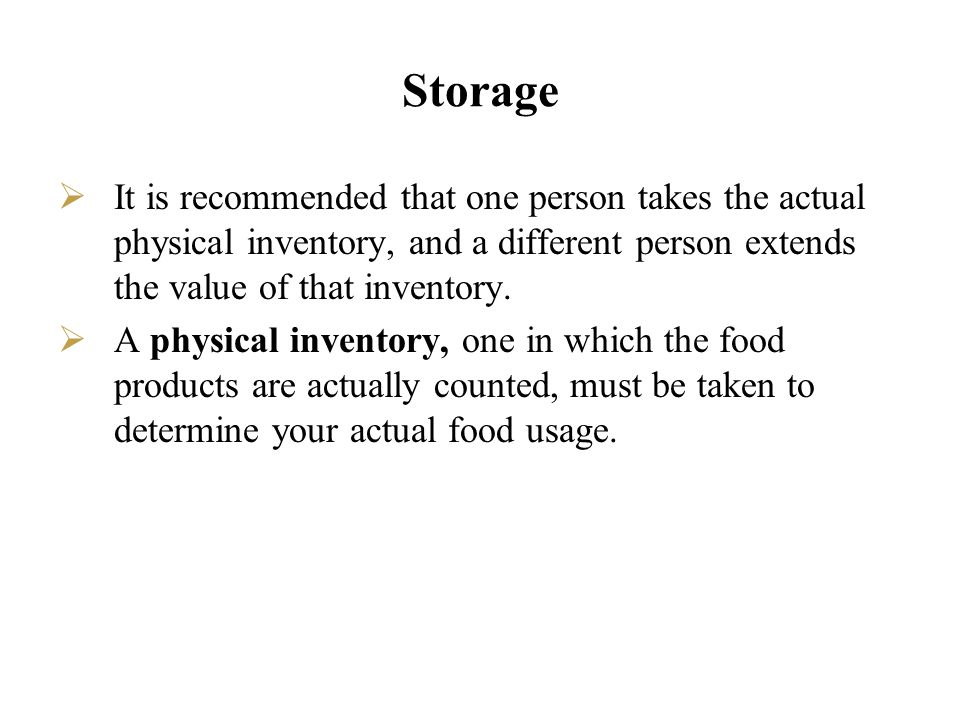 Storage It is recommended that one person takes the actual physical inventory, and a different person extends the value of that inventory.