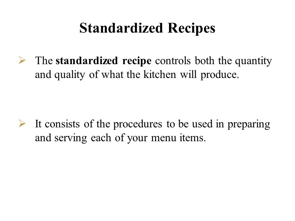 Standardized Recipes The standardized recipe controls both the quantity and quality of what the kitchen will produce.