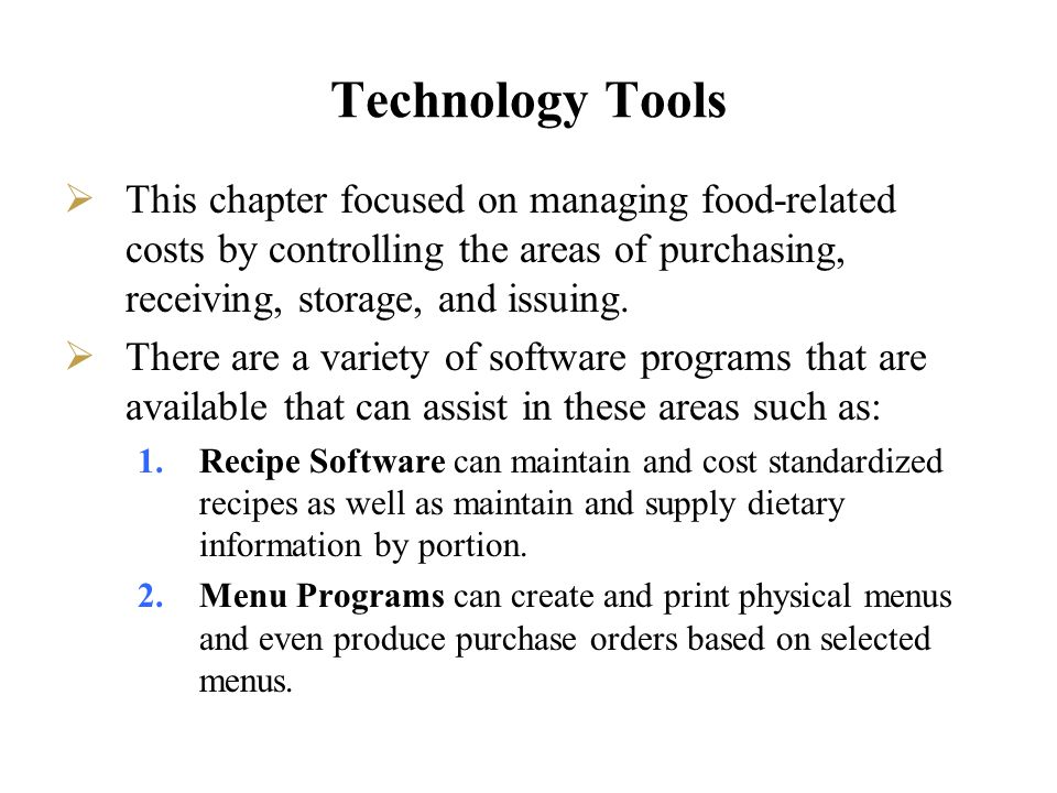 Technology Tools This chapter focused on managing food-related costs by controlling the areas of purchasing, receiving, storage, and issuing.