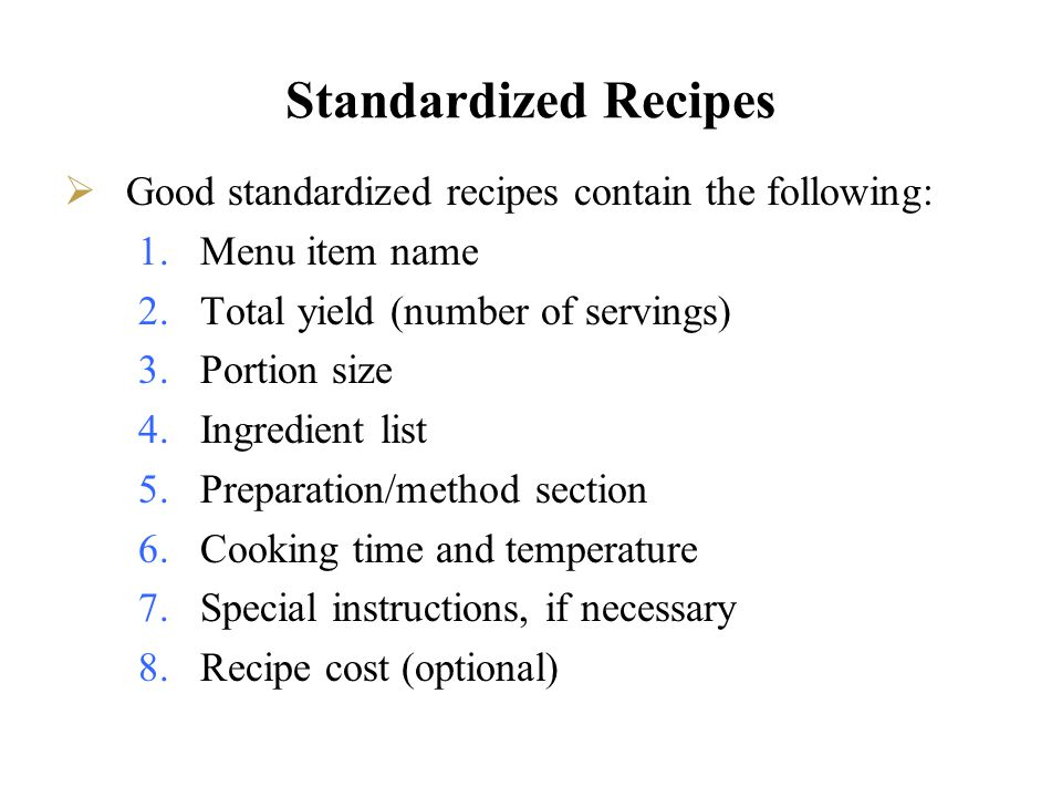 Standardized Recipes Good standardized recipes contain the following: