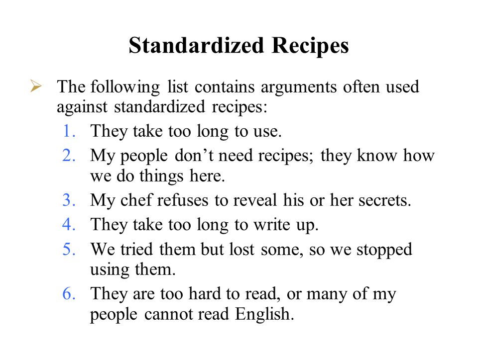 Standardized Recipes The following list contains arguments often used against standardized recipes: