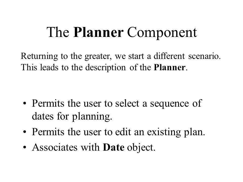 The Planner Component Returning to the greater, we start a different scenario. This leads to the description of the Planner.
